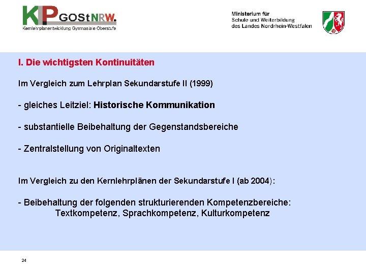 I. Die wichtigsten Kontinuitäten Im Vergleich zum Lehrplan Sekundarstufe II (1999) - gleiches Leitziel: