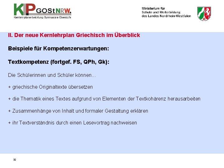 II. Der neue Kernlehrplan Griechisch im Überblick Beispiele für Kompetenzerwartungen: Textkompetenz (fortgef. FS, QPh,
