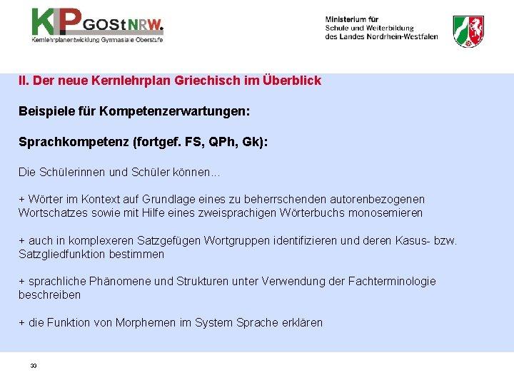II. Der neue Kernlehrplan Griechisch im Überblick Beispiele für Kompetenzerwartungen: Sprachkompetenz (fortgef. FS, QPh,