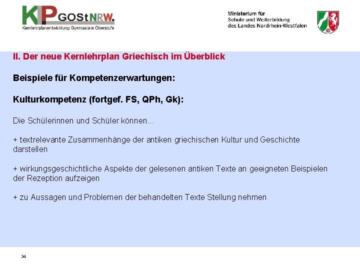 II. Der neue Kernlehrplan Griechisch im Überblick Beispiele für Kompetenzerwartungen: Kulturkompetenz (fortgef. FS, QPh,
