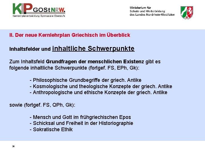 II. Der neue Kernlehrplan Griechisch im Überblick Inhaltsfelder und inhaltliche Schwerpunkte Zum Inhaltsfeld Grundfragen