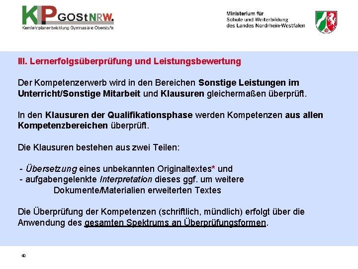 III. Lernerfolgsüberprüfung und Leistungsbewertung Der Kompetenzerwerb wird in den Bereichen Sonstige Leistungen im Unterricht/Sonstige