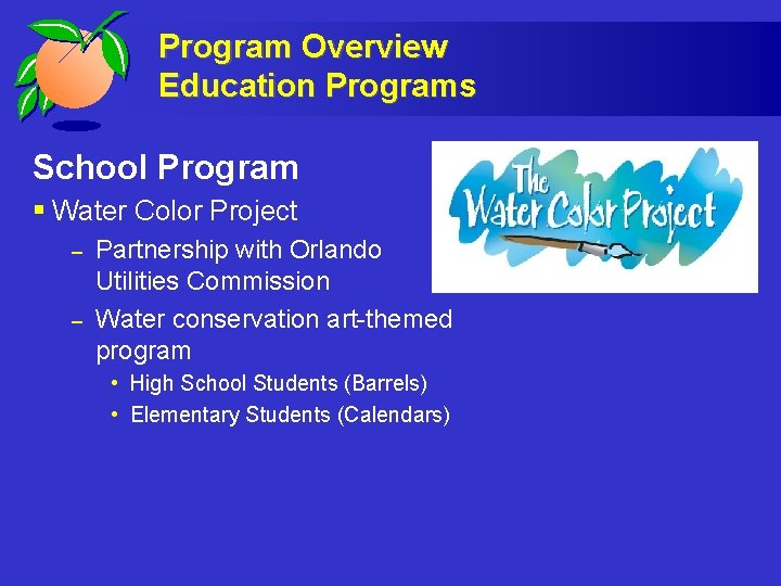 Program Overview Education Programs School Program § Water Color Project – – Partnership with