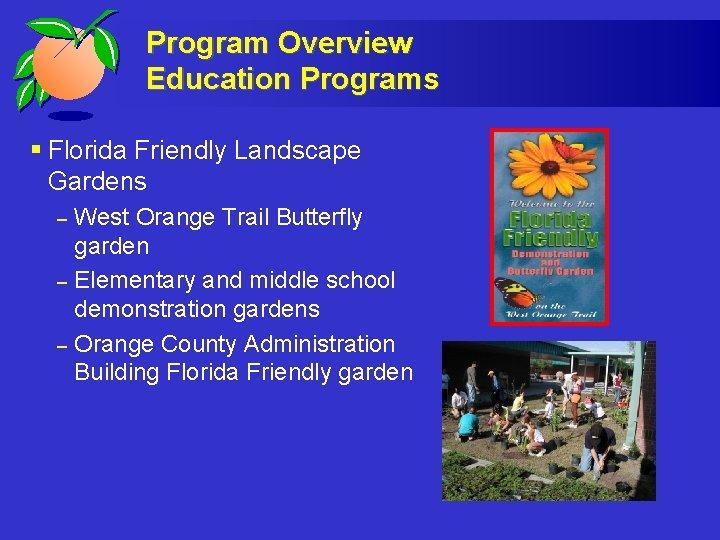 Program Overview Education Programs § Florida Friendly Landscape Gardens – – – West Orange