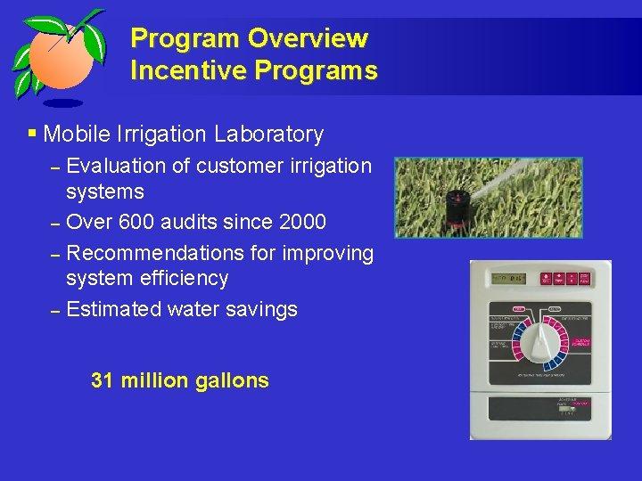 Program Overview Incentive Programs § Mobile Irrigation Laboratory – – Evaluation of customer irrigation