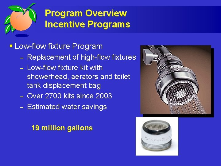Program Overview Incentive Programs § Low-flow fixture Program – – Replacement of high-flow fixtures