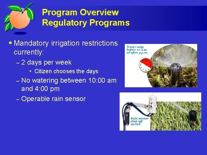 Program Overview Regulatory Programs § Mandatory irrigation restrictions currently: – 2 days per week