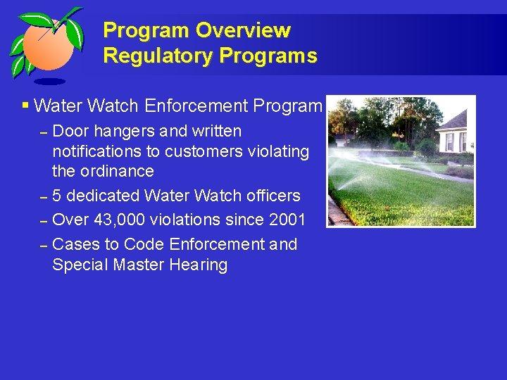 Program Overview Regulatory Programs § Water Watch Enforcement Program – – Door hangers and