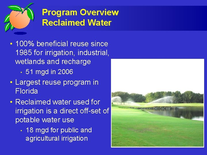 Program Overview Reclaimed Water • 100% beneficial reuse since 1985 for irrigation, industrial, wetlands