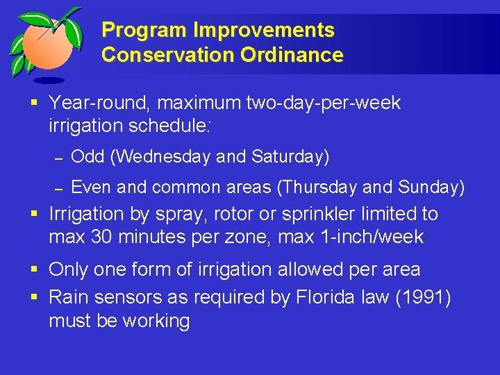 Program Improvements Conservation Ordinance § Year-round, maximum two-day-per-week irrigation schedule: – Odd (Wednesday and