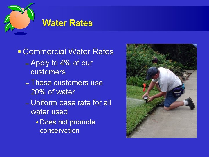 Water Rates § Commercial Water Rates Apply to 4% of our customers – These