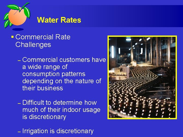Water Rates § Commercial Rate Challenges – Commercial customers have a wide range of