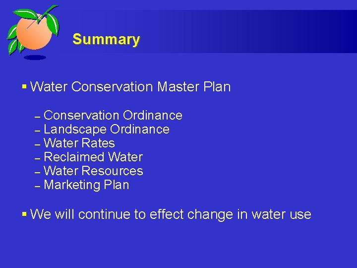 Summary § Water Conservation Master Plan – – – Conservation Ordinance Landscape Ordinance Water