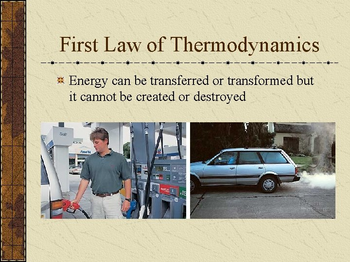 First Law of Thermodynamics Energy can be transferred or transformed but it cannot be