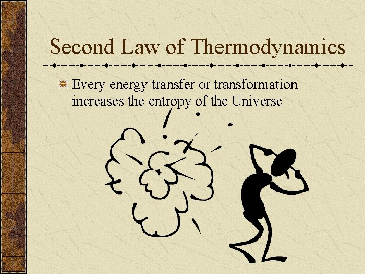 Second Law of Thermodynamics Every energy transfer or transformation increases the entropy of the