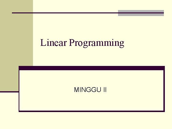 Linear Programming MINGGU II