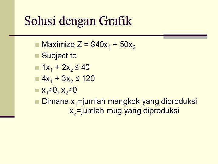 Solusi dengan Grafik Maximize Z = $40 x 1 + 50 x 2 n