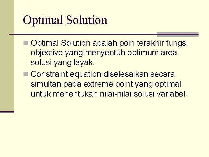 Optimal Solution n Optimal Solution adalah poin terakhir fungsi objective yang menyentuh optimum area