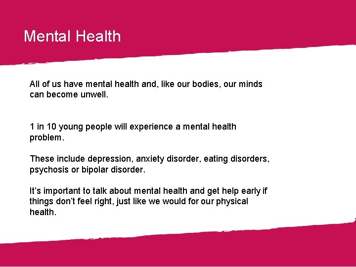 Mental Health All of us have mental health and, like our bodies, our minds