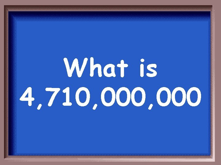 What is 4, 710, 000