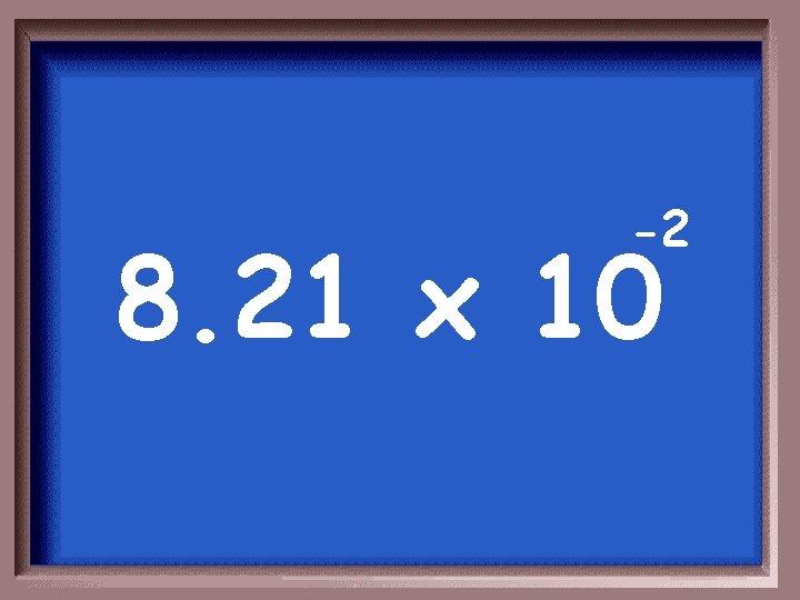 -2 8. 21 x 10
