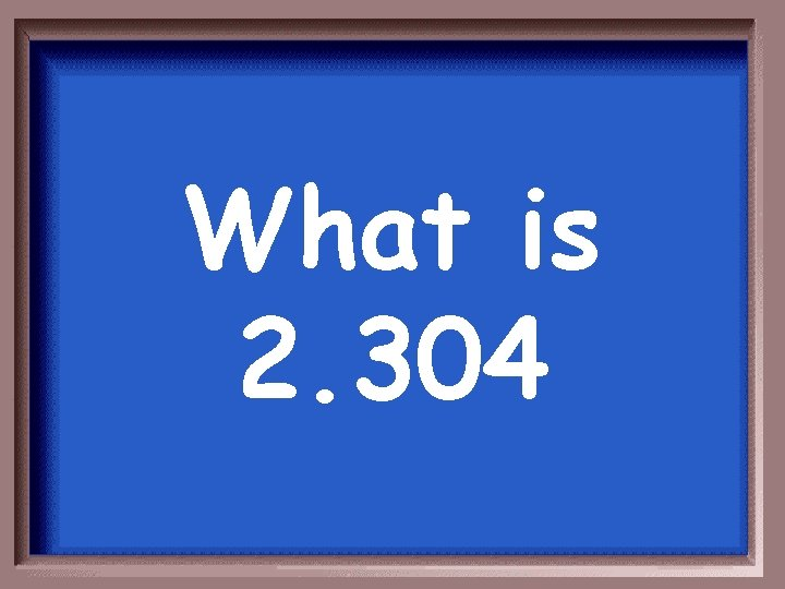 What is 2. 304