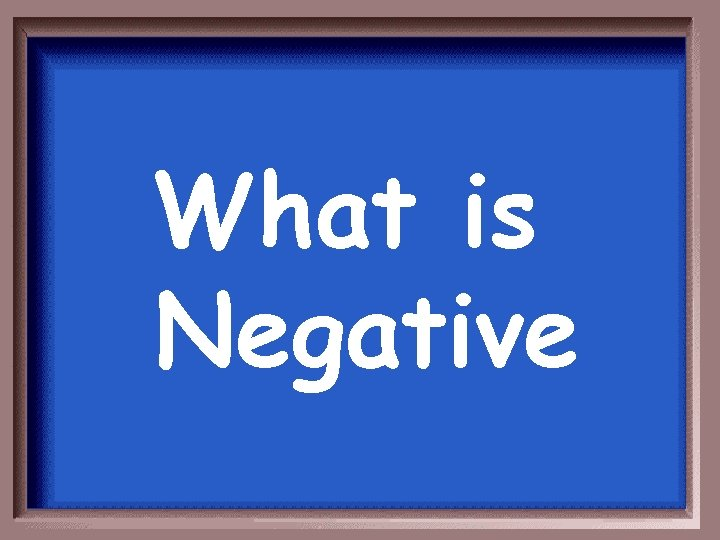 What is Negative