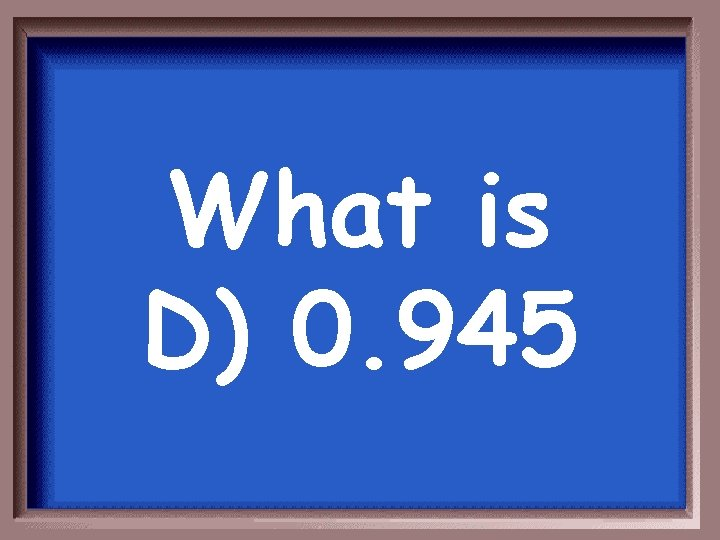 What is D) 0. 945