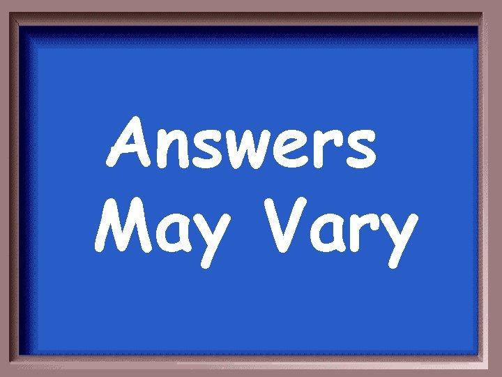 Answers May Vary