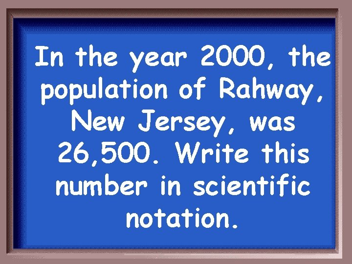 In the year 2000, the population of Rahway, New Jersey, was 26, 500. Write