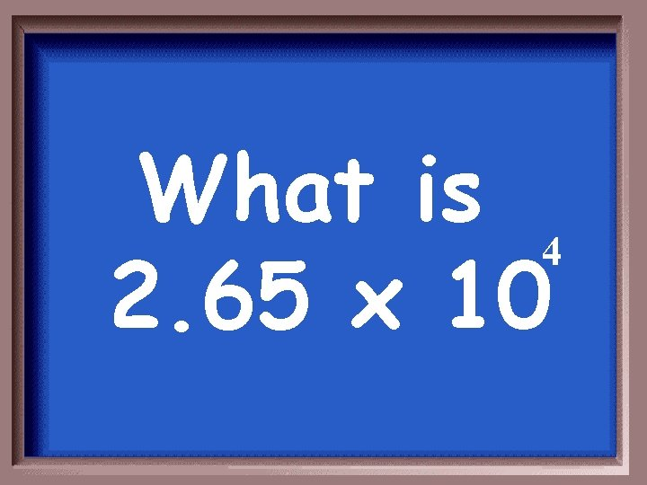 What is 4 2. 65 x 10