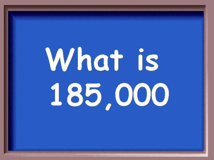 What is 185, 000