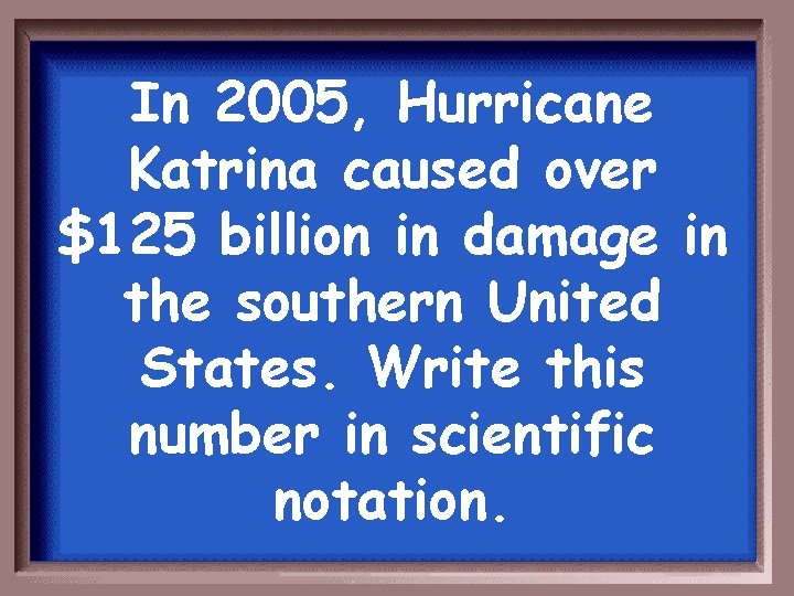 In 2005, Hurricane Katrina caused over $125 billion in damage in the southern United