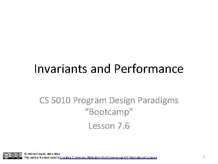 "Invariants and Performance CS 5010 Program Design Paradigms ""Bootcamp"" Lesson 7. 6 © Mitchell"