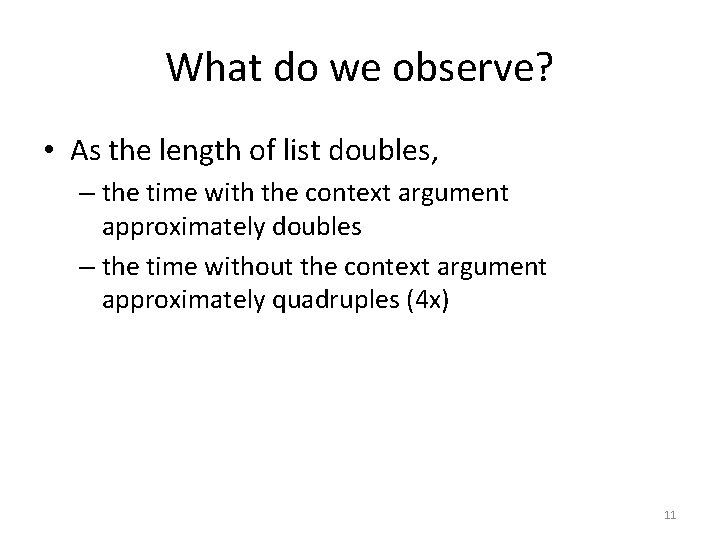 What do we observe? • As the length of list doubles, – the time