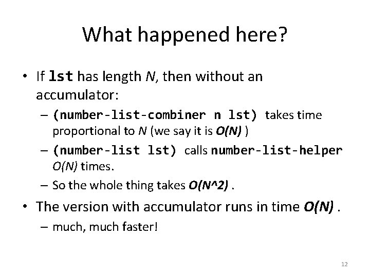 What happened here? • If lst has length N, then without an accumulator: –