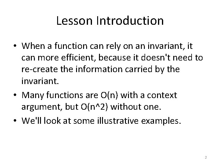 Lesson Introduction • When a function can rely on an invariant, it can more