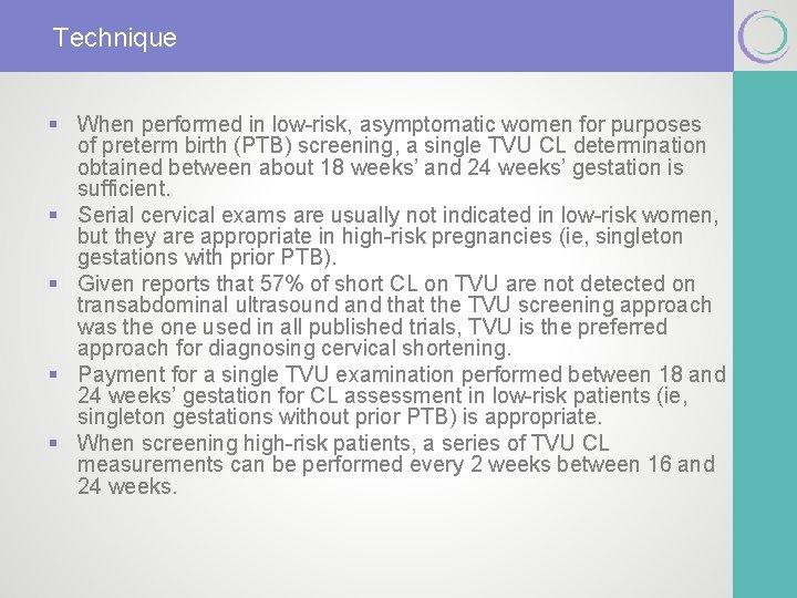 Technique § When performed in low-risk, asymptomatic women for purposes of preterm birth (PTB)
