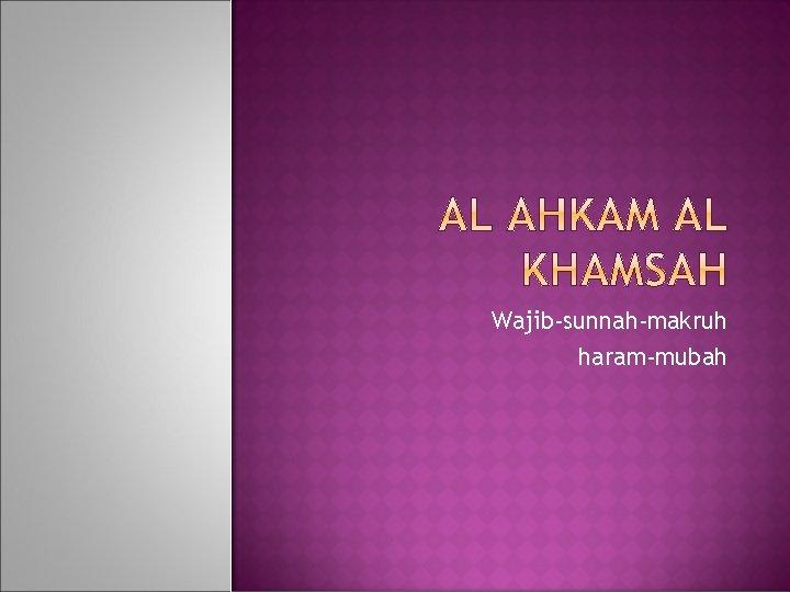Wajib-sunnah-makruh haram-mubah