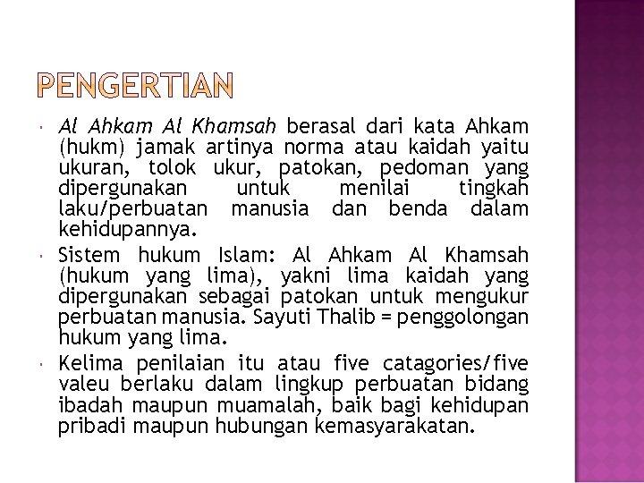 Al Ahkam Al Khamsah berasal dari kata Ahkam (hukm) jamak artinya norma atau