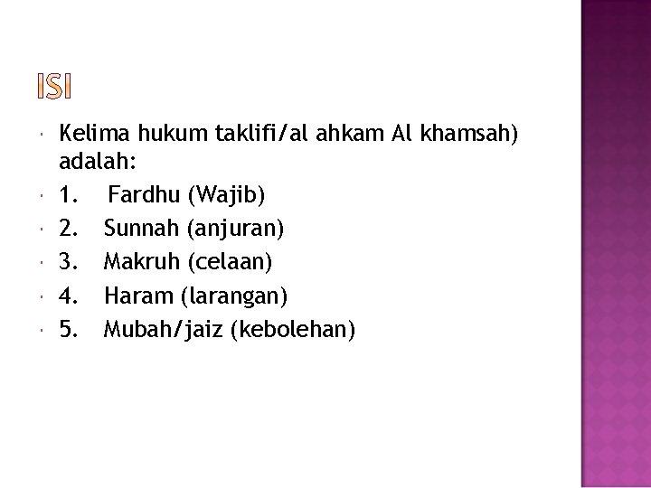 Kelima hukum taklifi/al ahkam Al khamsah) adalah: 1. Fardhu (Wajib) 2. Sunnah (anjuran)
