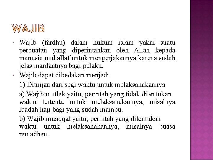 Wajib (fardhu) dalam hukum islam yakni suatu perbuatan yang diperintahkan oleh Allah kepada