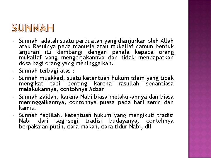 Sunnah adalah suatu perbuatan yang dianjurkan oleh Allah atau Rasulnya pada manusia atau