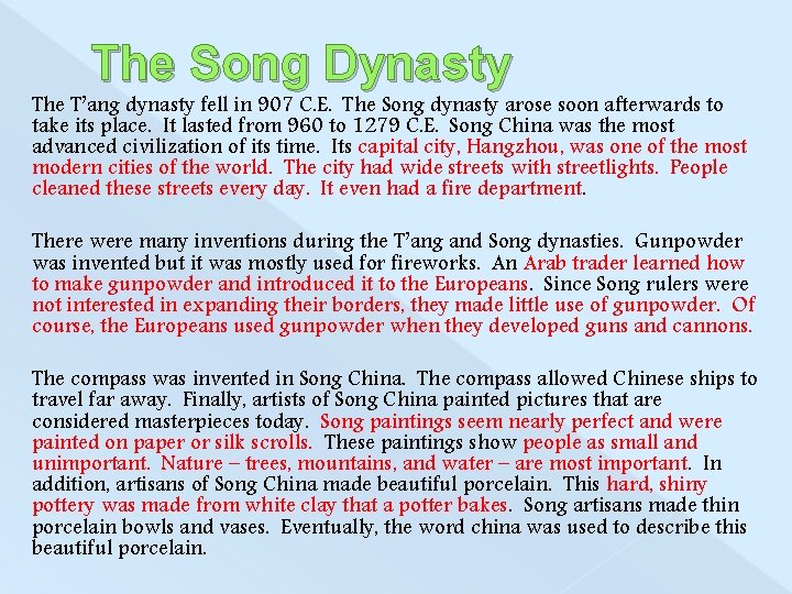 The Song Dynasty The T'ang dynasty fell in 907 C. E. The Song dynasty