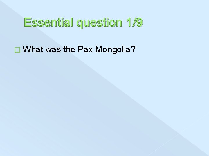 Essential question 1/9 � What was the Pax Mongolia?