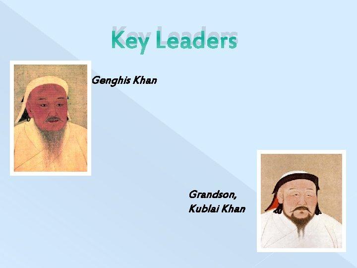 Key Leaders Genghis Khan Grandson, Kublai Khan