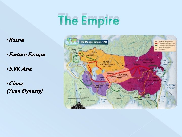 The Empire • Russia • Eastern Europe • S. W. Asia • China (Yuan