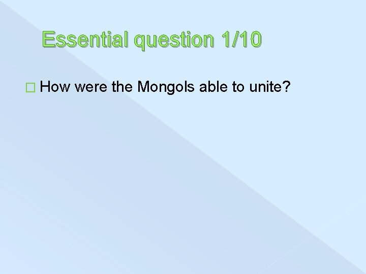 Essential question 1/10 � How were the Mongols able to unite?