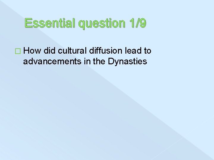 Essential question 1/9 � How did cultural diffusion lead to advancements in the Dynasties