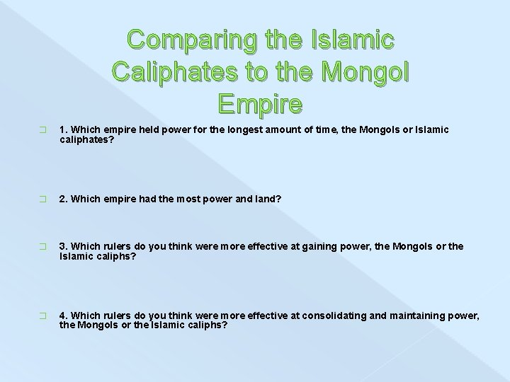 Comparing the Islamic Caliphates to the Mongol Empire � 1. Which empire held power